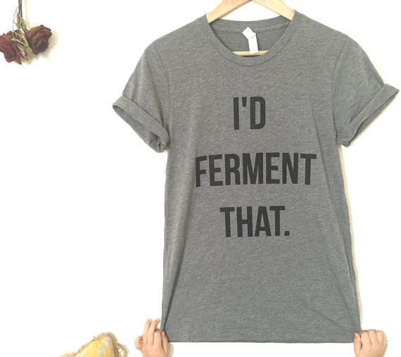 This I'd Ferment That t-shirt is perfect for kombucha and sauerkraut fans!