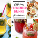 Delicious fermented drinks for summertime!